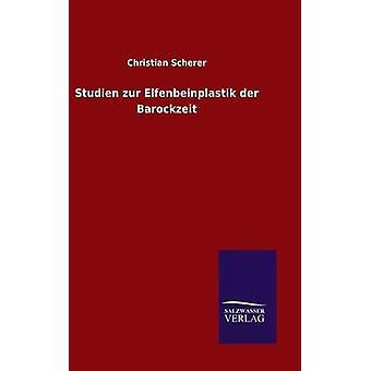 Studien zur Elfenbeinplastik der Barockzeit by Scherer & Christian