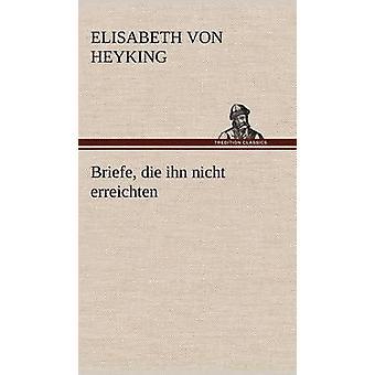 Briefe dø Ihn Nicht Erreichten av Heyking & Elisabeth Von