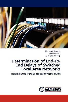Determination of EndToEnd Delays of Switched  Local Area Networks by Eyinagho & Monday