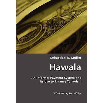 Hawala um sistema Informal de pagamento e seu uso para financiar terrorismo por Mueller & Sebastian & R.