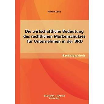 Die Wirtschaftliche Bedeutung Des Rechtlichen Markenschutzes Fur Unternehmen i Der Brd av Lolic & Mirela