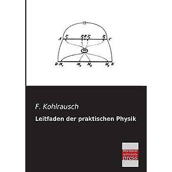 Leitfaden Der Praktischen Physik by Kohlrausch & F.