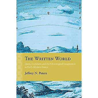 The Written World - Space - Literature - and the Chorological Imaginat