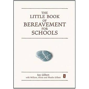 The Little Book of Bereavement for Schools by Ian Gilbert &  et al.