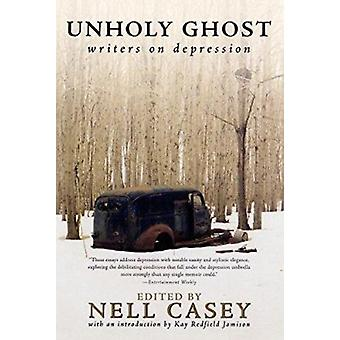 Unholy Ghost - Writers on Depression by Nell Casey - 9780060007829 Book