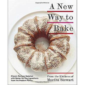New Way to Bake - Classic Recipes Updated with Better-for-You Ingredie