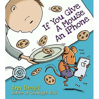 If You Give a Mouse an iPhone by Ann Droyd - 9780399169267 Book
