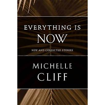 Everything is Now - New and Collected Stories by Michelle Cliff - 9780