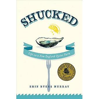 Shucked - Life on a New England Oyster Farm by Erin Byers Murray - 978