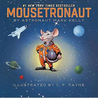 Mousetronaut - Based on a (Partially) True Story by Mark Kelly - C F P