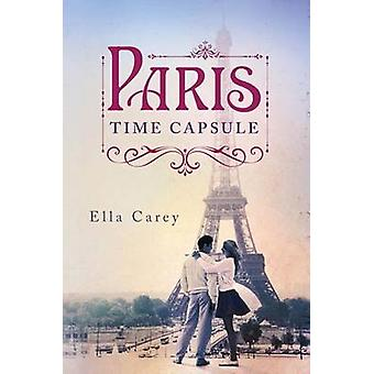 Paris Time Capsule by Ella Carey - 9781477829936 Book