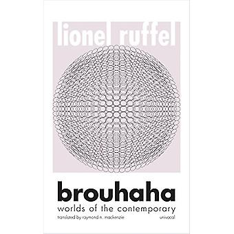 Brouhaha - Worlds of the Contemporary by Lionel Ruffel - 9781517904883