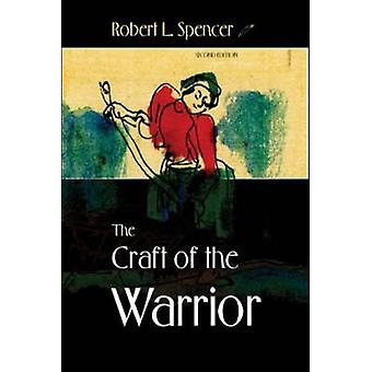 The Craft of the Warrior (2nd) by Robert Spencer - 9781583941430 Book