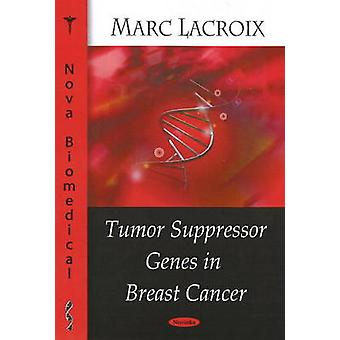 Tumor Suppressor Genes in Breast Cancer by Marc Lacroix - 97816045632