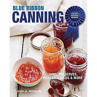 Blue Ribbon Canning - Award-Winning Recipes by Linda J Amendt - 978162