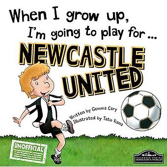 When I Grow Up I'm Going to Play for Newcastle by Gemma Cary - 978178