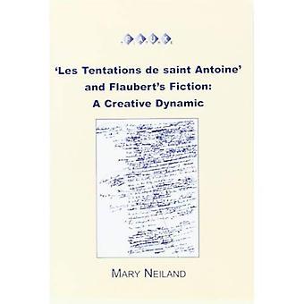 `Les Tentations de saint Antoine' and Flaubert's Fiction: A Creative Dynamica� (Faux Titre)