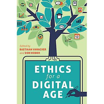 Ethics for a Digital Age by Bastiaan Vanacker & Don Heider