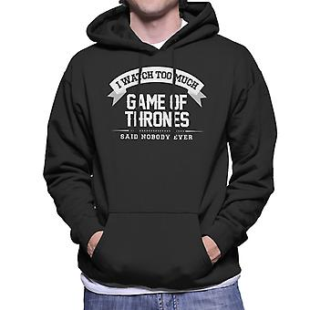 I Watch Too Much Game Of Thrones Said Nobody Ever Men's Hooded Sweatshirt