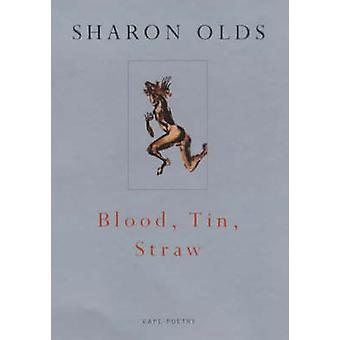 Blood - Tin - Straw by Sharon Olds - 9780224060899 Book