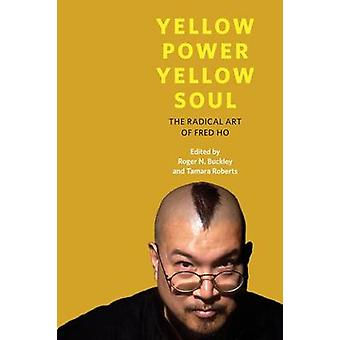 Yellow Power - Yellow Soul - The Radical Art of Fred Ho by Roger Norma