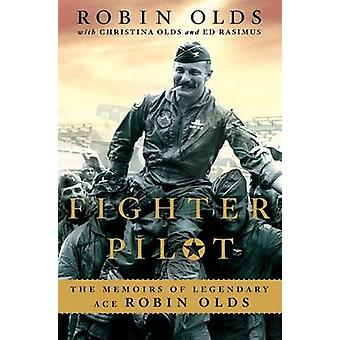 Fighter Pilot - The Memoirs of Legendary Ace Robin Olds by Robin Olds