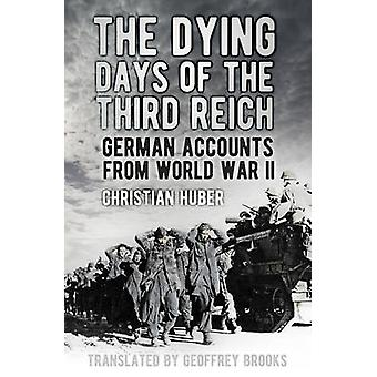 The Dying Days of the Third Reich - German Accounts from World War II