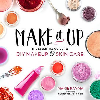 Make it Up - The Essential Guide to DIY Makeup and Skin Care by Marie