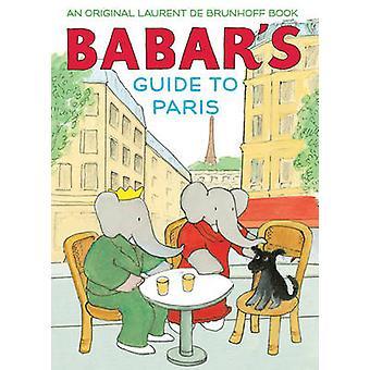 Babar's Guide to Paris by Laurent de Brunhoff - 9781419722899 Book