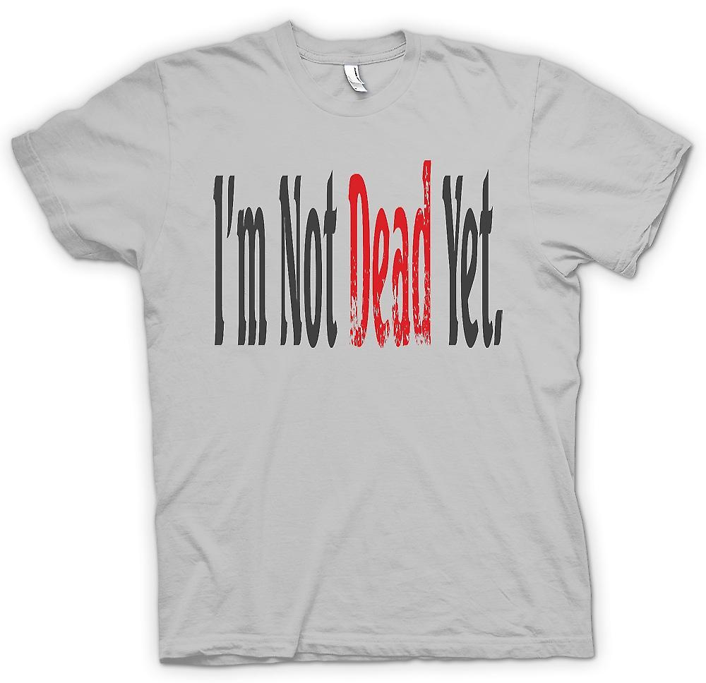 Mens T-shirt - Im Not Dead yet - Funny joke