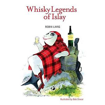 The Whisky Legends of Islay by Robin Laing - Bob Dewar - 978190681711