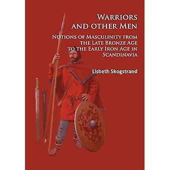 Warriors and Other Men - Notions of Masculinity from the Late Bronze A