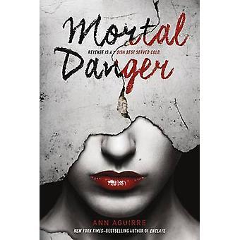 Mortal Danger by Ann Aguirre - 9781250064370 Book