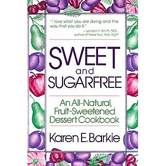 Sweet en suikervrije: een All-natuurlijke, Fruit-gezoet Dessert Cookbook