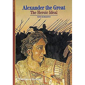 Alexander the Great: The Heroic Ideal (New Horizons)