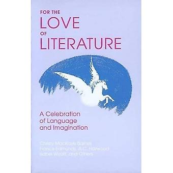 For the Love of Literature : A Celebration of Language and Imagination