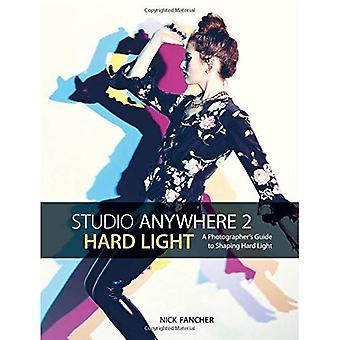 Studio Anywhere 2: Hard Light:�A Photographer's Guide to�Shaping Hard Light