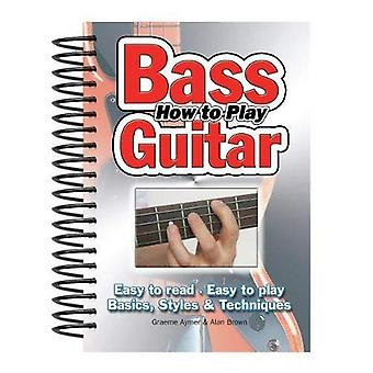 How to Play Bass Guitar: Easy to Read, Easy to Play, Basics, Style and Technique