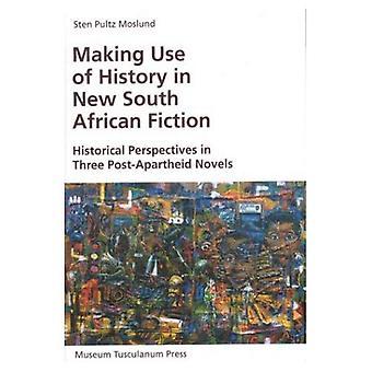 Faisant usage de l'histoire dans la nouvelle Fiction sud-africain: Perspectives historiques dans trois romans de l'après-apartheid