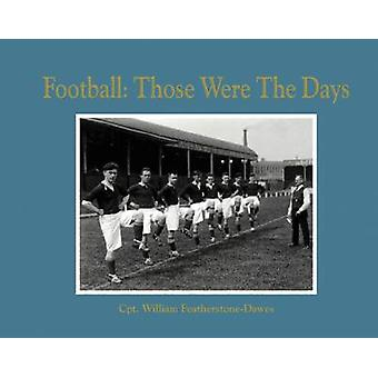 Football - Those Were the Days by William Featherstone-Dawes - 9781907