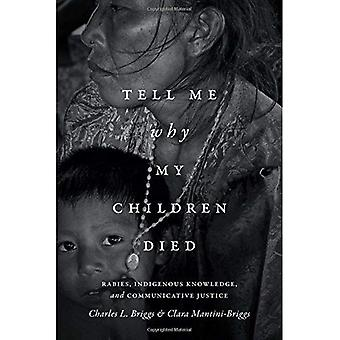 Tell Me Why My Children Died: Rabies, Indigenous Knowledge, and Communicative� Justice (Critical Global Health: Evidence, Efficacy, Ethnography)