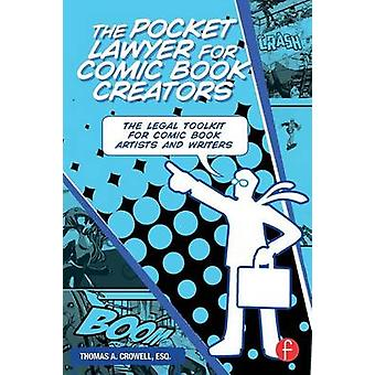 The Pocket Lawyer for Comic Book Creators  A Legal Toolkit for Comic Book Artists and Writers by Crowell & Esq. & Thomas A.