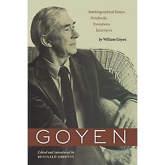 Goyen - Autobiographical Essays - Notebooks - Evocations - Interviews