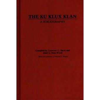 Ku Klux Klan A bibliografia jonka Davis & Lenwood G.