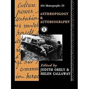 Anthropology and Autobiography by Okely & Judith