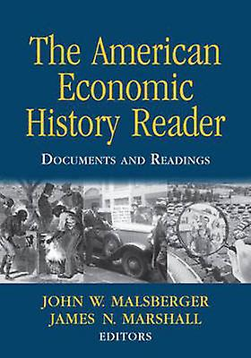 The American Economic History Reader DocuHommests and Readings by Malsberger & John W.