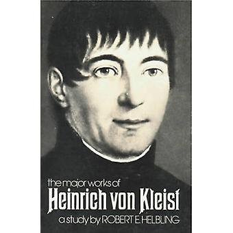 Heinrich Von Kleist The Major Works by Helbling & Robert E.