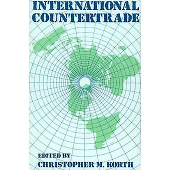 International Countertrade by Korth & Christopher M.
