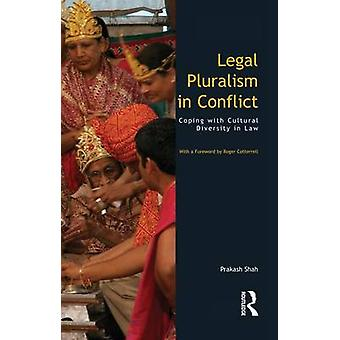 Legal Pluralism in Conflict  Coping with Cultural Diversity in Law by Shah & Prakash