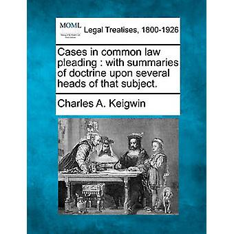 Cases in common law pleading  with summaries of doctrine upon several heads of that subject. by Keigwin & Charles A.